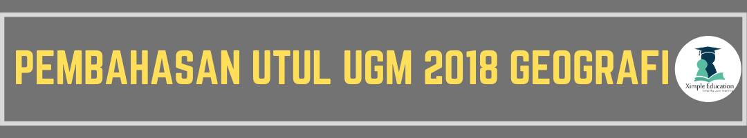 Pembahasan Utul UGM 2018 Geografi b