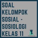 Soal Kelompok Sosial dengan Kunci Jawaban - Sosiologi Kelas 11