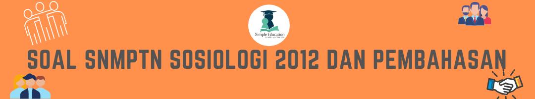 Soal SNMPTN Sosiologi 2012 dan Pembahasannya A